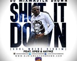 Dj Mixmaster Brown – Shut It Down Ft Xpee + Akymz