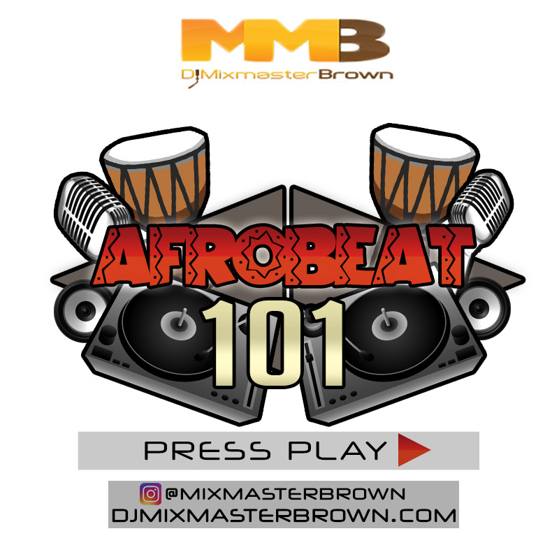 Dj Mixmaster Brown - Afrobeat 101 Mix