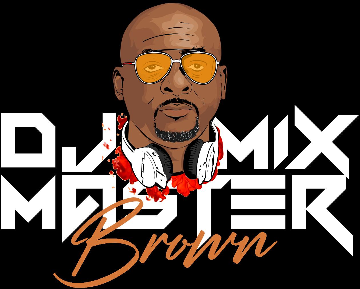 Dj Mixmaster Brown » Djmixmasterbrown com